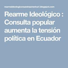 Rearme Ideológico : Consulta popular aumenta la tensión política en Ecuador