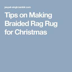 Tips on Making Braided Rag Rug for Christmas