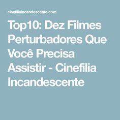 Top10: Dez Filmes Perturbadores Que Você Precisa Assistir - Cinefilia Incandescente
