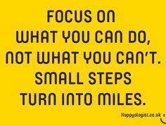 Focus on what you can do because small steps turn into miles. #quote #success #determination