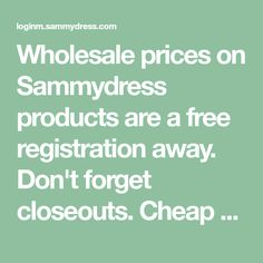 Wholesale prices on Sammydress products are a free registration away. Don't forget closeouts. Cheap prices, not cheap products