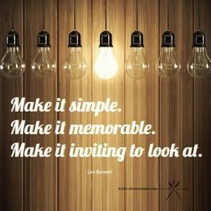 """""""Make it simple. Make it memorable. Make it inviting to look at. Advertising Quotes, Womens Worth, Community Organizing, Make It Simple, Light Bulb, Leo, How To Memorize Things, That Look, How To Make"""
