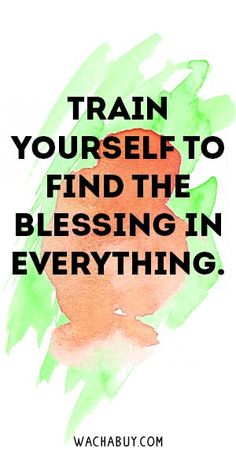 Train yourself to find the blessing in everything. -- 35 Amazing Quotes That Will Make You SmileWachabuy Smile Quotes, Words Quotes, Wise Words, Sayings, Amazing Quotes, Great Quotes, Quotes To Live By, Spiritual Quotes, Positive Quotes