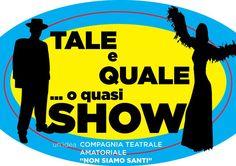 Tale e Quale... o quasi SHOW! - spettacolo a cura della Compagnia teatrale Non Siamo Santi!