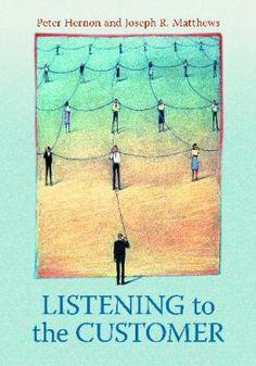 Listening to the customer / Peter Hernon and Joseph R. Matthews. Santa Barbara, Calif. : Libraries Unlimited, c2011.