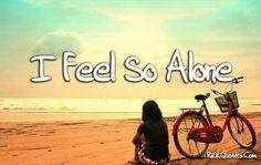 | Feel So Alone :(