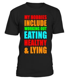hobbies iinclude workout eating heathy & lying-fitness shirt  Funny work out T-shirt, Best work out T-shirt