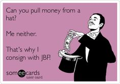 Can you pull money from a hat? Me neither. That's why I consign with JBF! #ilovejbf