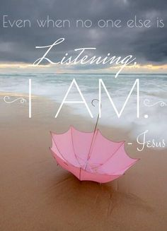 "Gods promise for you today: ""Even when no one else is listening, I AM."""