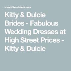 Kitty & Dulcie Brides - Fabulous Wedding Dresses at High Street Prices - Kitty & Dulcie Luxury Dress, Church Wedding, Brides, Kitty, Street, Wedding Dresses, Wedding Ideas, Little Kitty, Bride Dresses