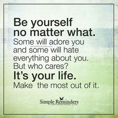 """""""Be yourself no matter what. Some will adore you and some will hate everything about you. But who cares? It's your life. Make the most out of it."""" — Unknown Author #SimpleReminders #SRN @BryantMcGill @JenniYoung_ #quote #self #adore #hate #life #most #accept #lesson"""