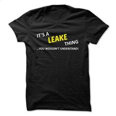 Its a LEAKE thing... you wouldnt understand! - #tshirt display #couple sweatshirt. CHECK PRICE => https://www.sunfrog.com/Names/Its-a-LEAKE-thing-you-wouldnt-understand-kjfxcfkeee.html?68278