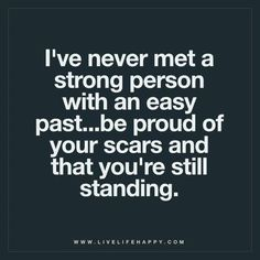 To my son, my nephew, my SIL , my BIL, my oldest son, my niece, my husband and to myself. We have lived through times NO ONE will ever understand what we went through and still live with the after effects. How we chose to live it is our business. What people think of our scars is irrelevant