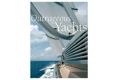 Outrageous Yachts, Jill Bobrow - inclues the Christina O owned by Aristotle Onassis on OneKingsLane.com