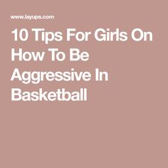 10 Tips For Girls On How To Be Aggressive In Basketball