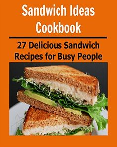Sandwich Ideas Cookbook: 27 Delicious Sandwich Recipes for Busy People: (sandwich ideas cookbook, sandwich recipes, sandwich cookbook, sandwich ideas, sandwich for students) by Sami Rhond, http://www.amazon.com/dp/B00NK1TIDQ/ref=cm_sw_r_pi_dp_-Mogub0S7NMNS