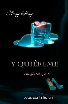Libros romanticos y eroticos: Y quiéreme Vol 2, Trilogía Solo Por Ti, Angy Skay