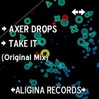 AxeR DROPS - Take It (Original Mix) by Aligina Records on SoundCloud