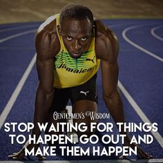 """""""Stop wait for things to happen. Go out and make it happen"""" - Usain Bolt…"""