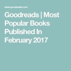 Goodreads | Most Popular Books Published In February 2017
