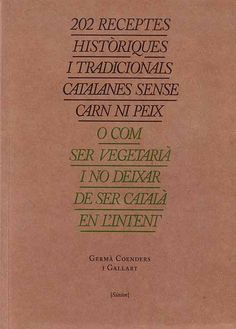 202 receptes històriques i tradicionals catalanes sense carn ni peix O com ser vegetarià i no deixar de ser Autor: Germà Coenders