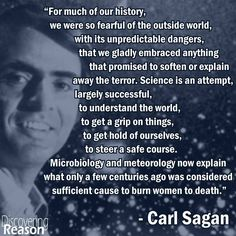 For much of our history, we were so fearful of the outside world, with its unpredictable dangers... Carl Sagan