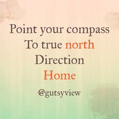 True north! Take me home. #quotes