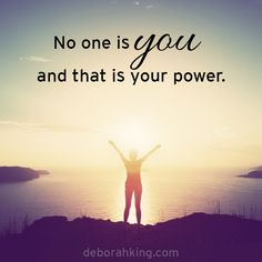 Inspirational Quote: No one is you and that is your power. Hugs, Deborah #EnergyHealing #Qotd #Wisdom #DeborahKing #InspirationalQuote
