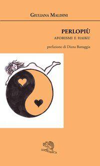 Perlopiù - Giuliana Maldini - La Vita Felice - libro Poesia.LaVitaFelice.it
