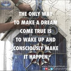 The only way to make a dream come true is to wake up and consciously make it happen!