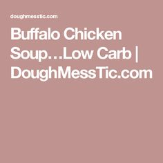 Buffalo Chicken Soup…Low Carb | DoughMessTic.com