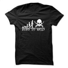 Born to weld T Shirt, Hoodie, Sweatshirts - teeshirt dress #teeshirt #hoodie