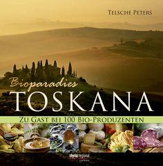 Unbedingt lesen - unsere Empfehlung für Genussmenschen: BioParadies Toskana von Telsche Peters!