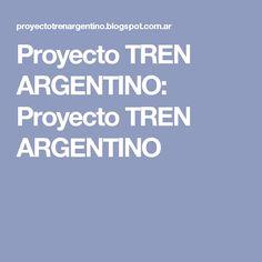 Proyecto TREN ARGENTINO: Proyecto TREN ARGENTINO