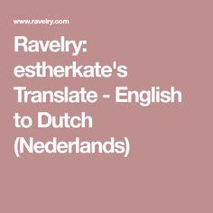 Ravelry: estherkate's Translate - English to Dutch (Nederlands)