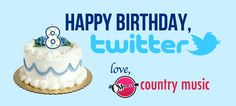 Happy Birthday Twitter, Love Country Music Chat