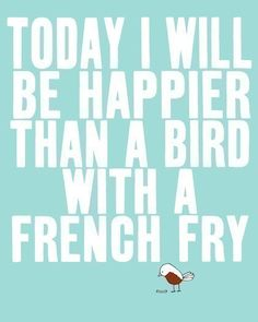 Happier than a bird with a french fry