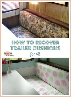 Recover those ugly trailer cushions with vinyl table cloths. Easy project and very inexpensive.