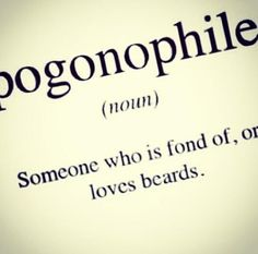pogonophile.. Lol not all beards just his beard