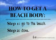 How to get a beach body!  #beachbody  More Beach Quotes: http://pinterest.com/artseabeach/beach-quotes/