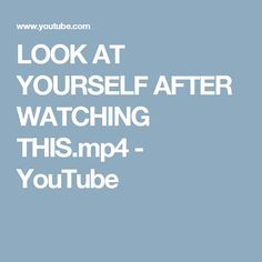 LOOK AT YOURSELF AFTER WATCHING THIS.mp4 - YouTube