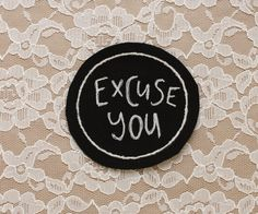 Hey, I found this really awesome Etsy listing at https://www.etsy.com/listing/232667630/large-excuse-you-embroidered-punk-patch
