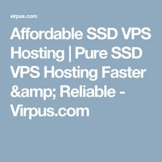 Affordable SSD VPS Hosting | Pure SSD VPS Hosting Faster & Reliable - Virpus.com