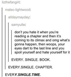 It kills me ever time. I just can't read suspenseful books sometimes. I spoil it for myself.