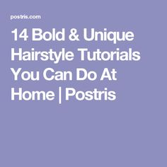 14 Bold & Unique Hairstyle Tutorials You Can Do At Home | Postris