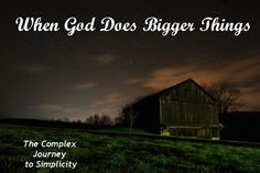 The Complex Journey to Simplicity: When God does bigger things