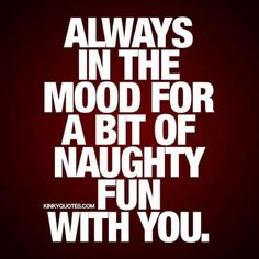 Naughty Quotes always in the mood for a bit of naughty fun kinky quotes com Naughty Quotes. Here is Naughty Quotes for you. Naughty Quotes the niceryou outside the bedroom the naughtierit. Kinky Quotes, Sex Quotes, Home Quotes And Sayings, Couple Quotes, True Quotes, Flirty Quotes For Him, Sexy Love Quotes, Love Quotes For Him, Seductive Quotes For Him