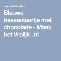 Blauwe bessentaartje met chocolade - Maak het Vrolijk . nl