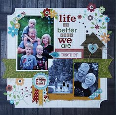 """LIfe is Better When we are Together"" layout created by Cari Locken"