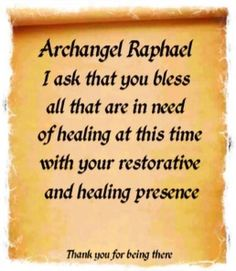 Archangel Raphael,  I ask that you bless all that are in need of healing at this time with your restorative and healing presence.  Thank you for being there! <3